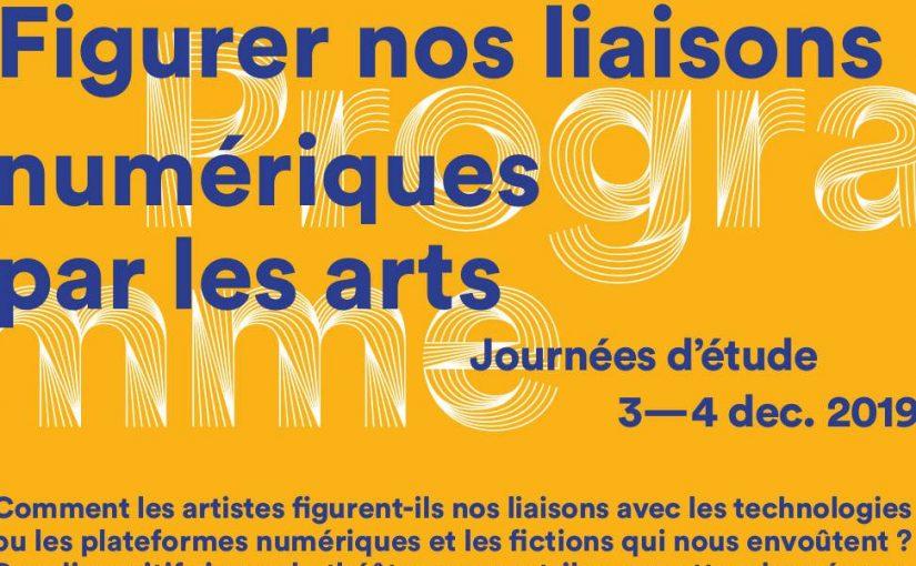 """""""FIGURER NOS LIAISONS NUMÉRIQUES PAR LES ARTS"""", 3-4 déc. Univ. Paris 8, Maison de la Recherche"""